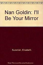 Nan Goldin: I'll Be Your Mirror