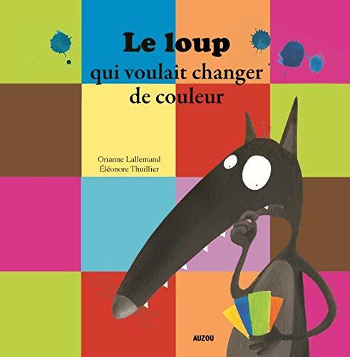 Amazon Fr Le Loup Qui Voulait Changer De Couleurs Petit Format O Lallemand Eleonore Thuillier Livres