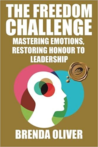 The Freedom Challenge: Mastering Emotions, Restoring Honour to Leadership by Brenda Oliver (2015-10-06)