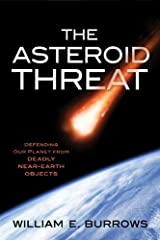 The Asteroid Threat: Defending Our Planet from Deadly Near-Earth Objects by William E. Burrows (2014-06-10)