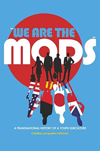 «We are the Mods»: A Transnational History of a Youth Subculture (Mediated Youth)