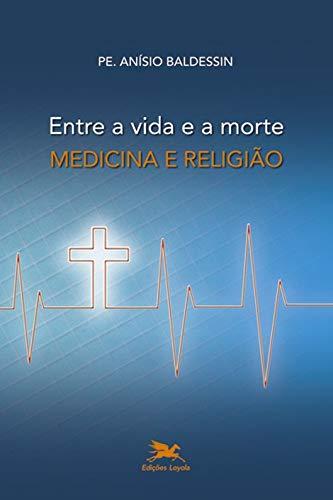 Entre a vida e a morte - Medicina e religião
