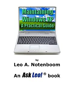 Maintaining Windows XP - A Practical Guide by Leo A Notenboom (2011-03-12)