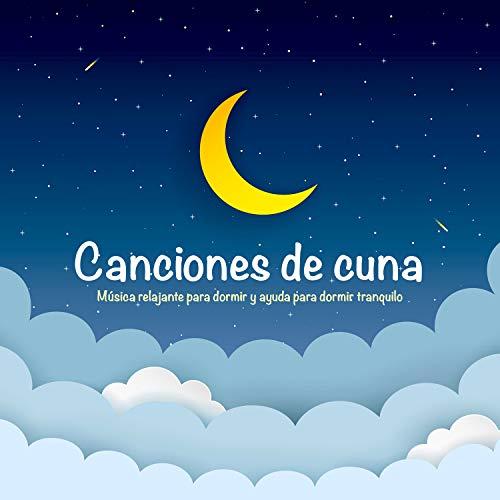 Canciones de cuna: Música relajante para dormir y ayuda para dormir tranquilo (Canciones De Cuna Musica Para Dormir Bebes)