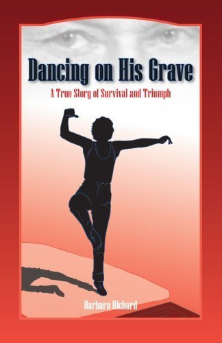 Dancing On His Grave: A True Story of Survival and Triumph by Richard, Barbara (2006) Paperback