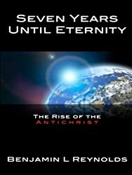 Seven Years Until Eternity: The Rise of the Antichrist (The Until Eternity Series Book 1)