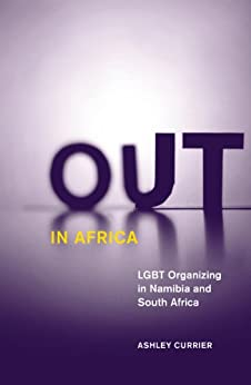 Out in Africa: LGBT Organizing in Namibia and South Africa (Social Movements, Protest and Contention) by [Currier, Ashley]