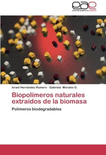 Descargar Libro Biopolímeros Naturales Extraídos De La Biomasa: Polímeros Biodegradables Israel Hernández Romero