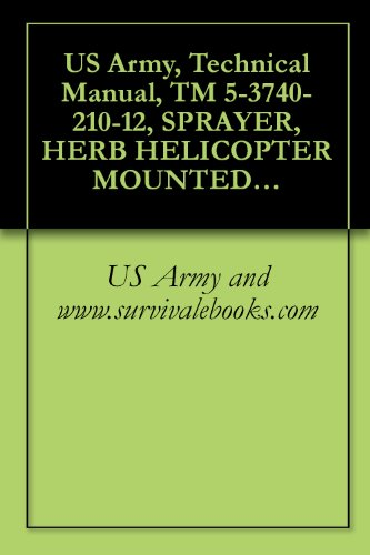 US Army, Technical Manual, TM 5-3740-210-12, SPRAYER, HERB HELICOPTER MOUNTED (AGRICULTURAL AVIATION ENG. CO., MODEL 3090- (FSN 3740-131-4599) AND SPRAYER, ... AVIATION ENG. MODEL 3090) (3740-999-2405)