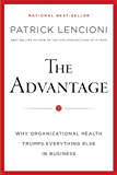 The Advantage, Enhanced Edition: Why Organizational Health Trumps Everything Else In Business