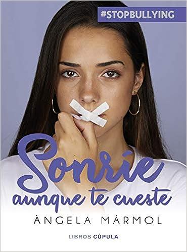 Sonríe aunque te cueste #stopbullying de Àngela Mármol