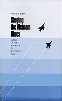 Singing the Vietnam Blues: Songs of the Air Force in Southeast Asia (Williams-Ford Texas AandM University Military History)