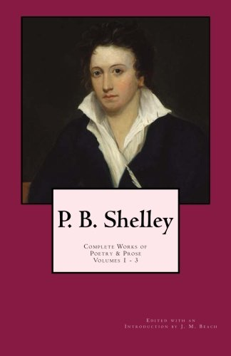 P. B. Shelley:  Complete Works of Poetry & Prose (1914 Edition): Volumes 1 - 3