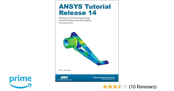 ANSYS Tutorial Release 14: Kent Lawrence: 9781585037612: Amazon com