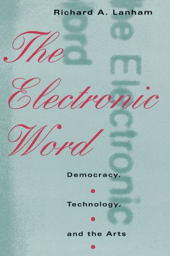 The Electronic Word: Democracy, Technology, And The Arts