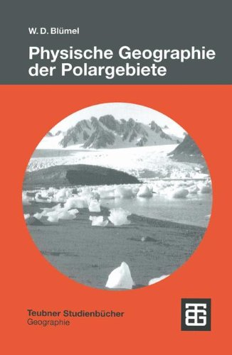 Physische Geographie der Polargebiete (Teubner Studienbücher der Geographie)