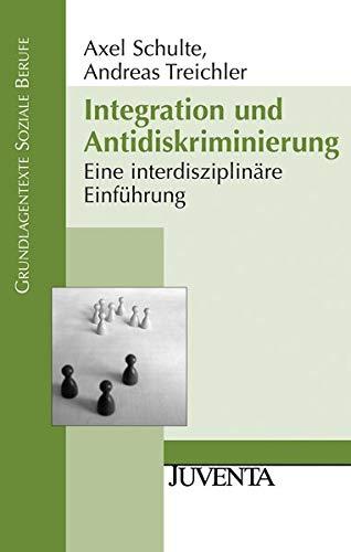 Integration und Antidiskriminierung: Eine interdisziplinäre Einführung (Grundlagentexte Soziale Berufe)