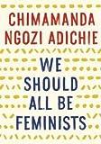 Chimamanda Ngozi Adichie: We Should All Be Feminists (Paperback); 2015 Edition