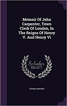 Book Memoir Of John Carpenter, Town Clerk Of London, In The Reigns Of Henry V. And Henry Vi