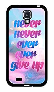 Never Never Ever Ever Give Up TPU RUBBER SILICONE Phone Case Back Cover Samsung Galaxy S4 I9500