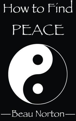How to Find Peace: A Guide for Facilitating Spiritual Evolution and Discovering Happiness That Lasts