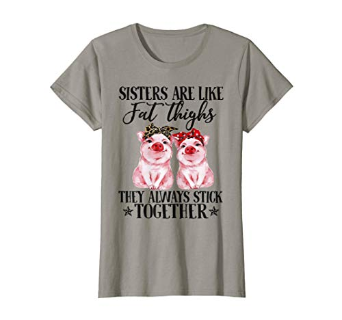 Womens sister are like fat thighs they always pig cute farmer shirt]()