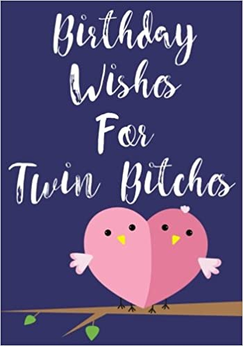 Birthday Wishes For Twin Bitches Funny Books Journal Notebook Messages Doodling 7 X 10 120 Blank Pages