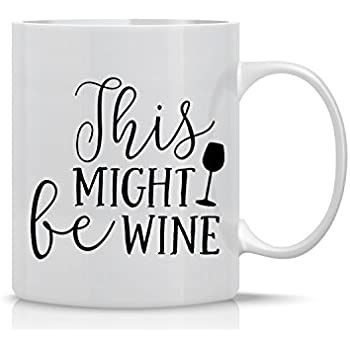 This Might be Wine Mug - Funny Wine Mug - 11OZ Coffee Mug - Wine Lover
