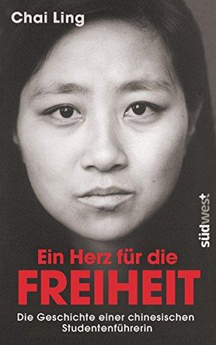 Ein Herz für die Freiheit: Die Geschichte einer chinesischen Studentenführerin