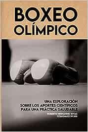BOXEO OLÍMPICO: Una exploración sobre los aportes científicos para la práctica saludable.
