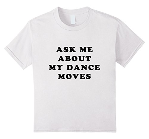 - Kids Ask Me About My Dance Moves Shirt Funny Dance Tee 4 White