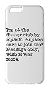 I'm at the dinner club by myself. Anyone care to join me? Iphone 6 plus case