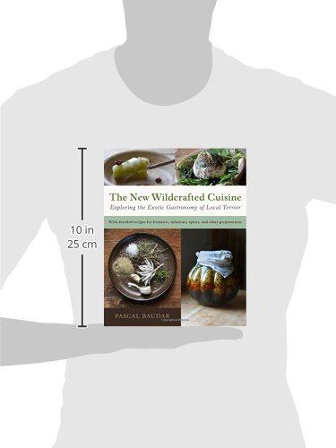 fe40a0976ac3c The New Wildcrafted Cuisine: Exploring the Exotic Gastronomy of Local  Terroir: Pascal Baudar: 9781603586061: Amazon.com: Books