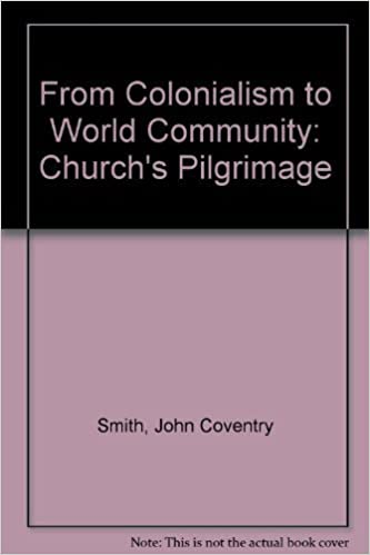 Book From Colonialism to World Community: The Church's Pilgrimage (Presbyterian Historical Society publications) by John Coventry Smith (1982-10-03)