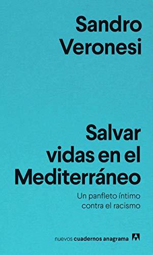 Salvar vidas en el Mediterráneo: Un panfleto íntimo contra el racismo: 19 (NUEVOS CUADERNOS ANAGRAMA) por Sandro Veronesi,Salmerón Arjona, Juan Manuel