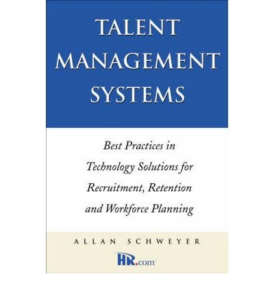 [(Technology and Talent: Best Practices in Technology Solutions for Recruitment, Retention and Workforce Planning )] [Author: Allan Schweyer] [Aug-2004]
