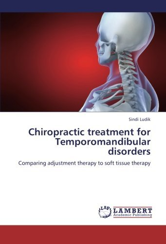 Chiropractic treatment for Temporomandibular disorders: Comparing adjustment therapy to soft tissue therapy by Sindi Ludik (2012-10-29)