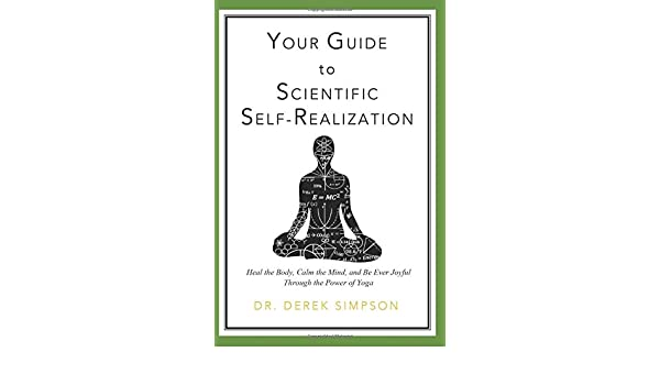 Your Guide to Scientific Self-Realization: Heal the Body ...