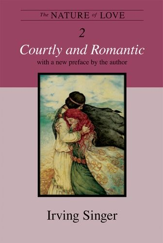 The Nature of Love: Courtly and Romantic (Irving Singer Library) (Volume 2) ()