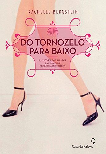 Do tornozelo para baixo: A história dos sapatos e como eles definem as mulheres