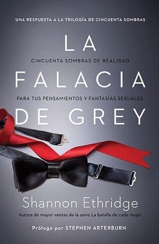 La falacia de Grey: Cincuenta sombras de realidad para tus pensamientos y fantasias sexuales (Spanish Edition) [Shannon Ethridge] (Tapa Blanda)