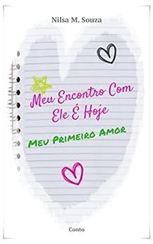 Meu Encontro Com Ele É Hoje: Primeiro Amor por [Souza, Nilsa M.]