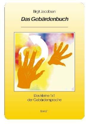 Das Gebärdenbuch: Das kleine 1x1 der Gebärdensprache