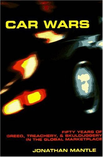 Car Wars  Fifty Years Of Greed Treachery And Skulduggery In The Global Marketplace