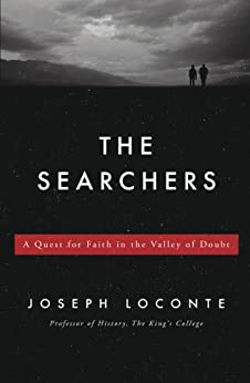 The Searchers: A Quest for Faith in the Valley of Doubt by [Loconte, Joseph]