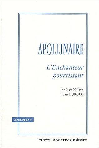Amazon fr - Guillaume Apollinaire : L'Enchanteur pourrissant