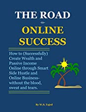The Road to Online Success: How to (successfully) create wealth and passive income online through smart side hustle and online business-without the blood, sweat and tears.