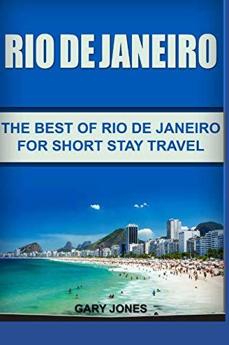 Rio de Janeiro: The Best of Rio de Janeiro For Short Stay Travel (Short Stay Travel - City Guides)
