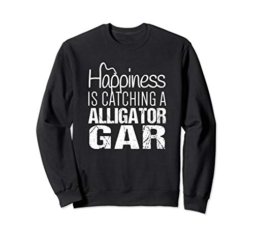 Alligator Gar Shirt | Happiness is Catching Alligator Gar Sweatshirt
