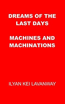 Dreams of the Last Days: Machines and Machinations by [Lavanway, Ilyan]